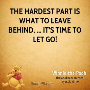 winnie-the-pooh-quote-the-hardest-part-is-what-to-leave-behind-its-tim